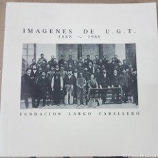 Libros de segunda mano: IMÁGENES DE UGT LARGO CABALLERO. Lote 131190628