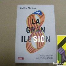 Libros de segunda mano: MARTINEZ, GUILLEM: LA GRAN ILUSIÓN. MITO Y REALIDAD DEL PROCESO INDEPE. Lote 131253899