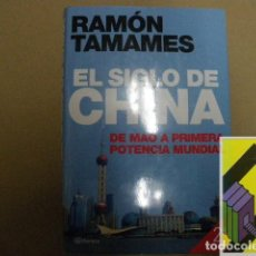 Libros de segunda mano: TAMAMES, RAMÓN:EL SIGLO DEL CHINA. DE MAO A PRIMERA POTENCIA MUNDIAL. Lote 131254999