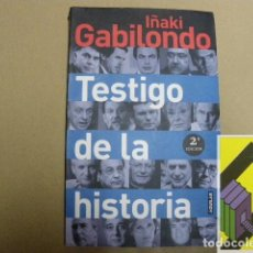 Libros de segunda mano: GABILONDO, IÑAKI:TESTIGO DE LA HISTORIA. Lote 131255615