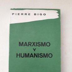 Libros de segunda mano: MARXISMO Y HUMANISMO. PIERRE BIGO. EDITORIAL ZYX BIBLIOTECA PROMOCIÓN DEL PUEBLO. MADRID. 1966. . Lote 131661442
