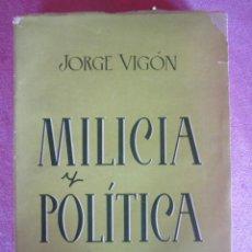 Libros de segunda mano: MILICIA Y POLITICA. - VIGON SUERODIAZ, JORGE. 1947. Lote 131778418