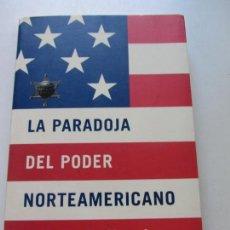Libros de segunda mano: JOSEPH S. NYE JR.LA PARADOJA DEL PODER NORTEAMERICANO. EDICIONES TAURUS 2003 POLITICA CS138. Lote 132082490