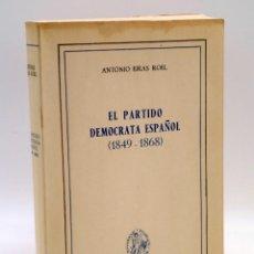 Libros de segunda mano: EL PARTIDO DEMÓCRATA ESPAÑOL 1849 - 1868 (ANTONIO EIRAS ROEL) RIALP, 1961. Lote 132361013