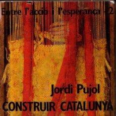Libros de segunda mano: JORDI PUJOL : CONSTRUIR CATALUNYA (PÒRTIC, 1980). Lote 132579698