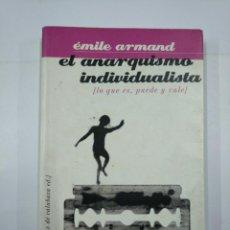Libros de segunda mano: EL ANARQUISMO INDIVIDUALISTA. EMILE ARMAND. LO QUE ES, PUEDE Y VALE. TDK93. Lote 132880466