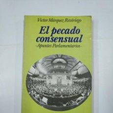 Libros de segunda mano: EL PECADO CONSENSUAL. APUNTES PARLAMENTARIOS - VÍCTOR MÁRQUEZ REVIRIEGO. ARGOS VERGARA. TDK19. Lote 133042406