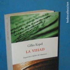 Livres d'occasion: LA YIHAD. EXPANSION Y DECLIVE DEL ISLAMISMO.- KEPEL, GILLES. Lote 133129494