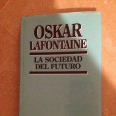 Libros de segunda mano: LA SOCIEDAD DEL FUTURO (OSKAR LAFONTAINE) EDITORIAL SISTEMA. Lote 133225473