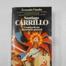 Libros de segunda mano: SANTIAGO CARRILLO. CRÓNICA DE UN SECRETARIO GENERAL. - FERNANDO CLAUDÍN. TDK351. Lote 133241034