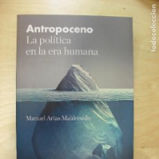 Libros de segunda mano: ANTROPOCENO. LA POLÍTICA EN LA ERA HUMANA ARIAS MALDONADO TAURUS (2018) 252PP. Lote 133809106