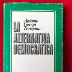 Libros de segunda mano: LA ALTERNATIVA DEMOCRÁTICA. ANTONIO GARCÍA TREVIJANO. 1977. Lote 134034830
