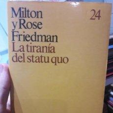 Libros de segunda mano: LA TIRANIA DEL STATU QUO, MILTON Y ROSE FRIEDMAN, ED. ARIEL. Lote 134058398