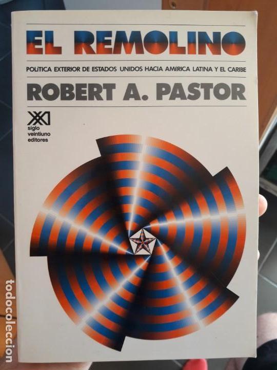 EL REMOLINO, POLITICA EXTERIOR DE USA EN AMERICA LATINA. ROBERT PASTOR. ED. SIGLO XXI (Libros de Segunda Mano - Pensamiento - Política)