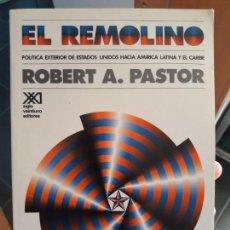Libros de segunda mano: EL REMOLINO, POLITICA EXTERIOR DE USA EN AMERICA LATINA. ROBERT PASTOR. ED. SIGLO XXI. Lote 134062750