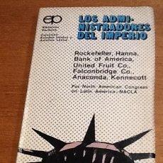 Libros de segunda mano: LOS ADMINISTRADORES DEL IMPERIO. NACLA. NORTH AMERCAN CONGRESS ON LATÍN AMERICA . Lote 134127610