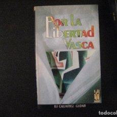 Libros de segunda mano: POR LA LIBERTAD VASCA, ELI GALLASTEGUI (GUDARI), TXALAPARTA, 1993. Lote 134004370