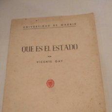 Libros de segunda mano: VICENTE GAY, QUE ES EL ESTADO, UNIVERSIDAD DE MADRID, 1946, ÚNICO EN INTERNET. Lote 134452706