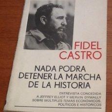 Libros de segunda mano: NADA PODRÁ DETENER LA MARCHA DE LA HISTORIA. FIDEL CASTRO. ENTREVISTA DE J. ELÍOS Y M. DYMALLY. Lote 134967759