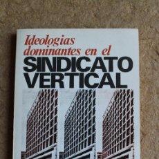 Libros de segunda mano: IDEOLOGÍAS DOMINANTES EN EL SINDICATO VERTICAL. MAYOR MARTÍNEZ (LUIS). Lote 135443146
