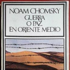 Libros de segunda mano: NOAM CHOMSKY . GUERRA O PAZ EN ORIENTE MEDIO. Lote 135670175