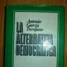 Libros de segunda mano: GARCÍA TREVIJANO, ANTONIO. LA ALTERNATIVA DEMOCRÁTICA. Lote 135771210