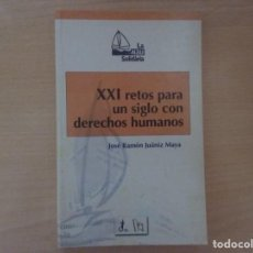 Libros de segunda mano: XXI RETOS PARA UN SIGLO CON DERECHOS HUMANOS - JOSÉ RAMÓN JUÁNIZ MAYA. Lote 135917902