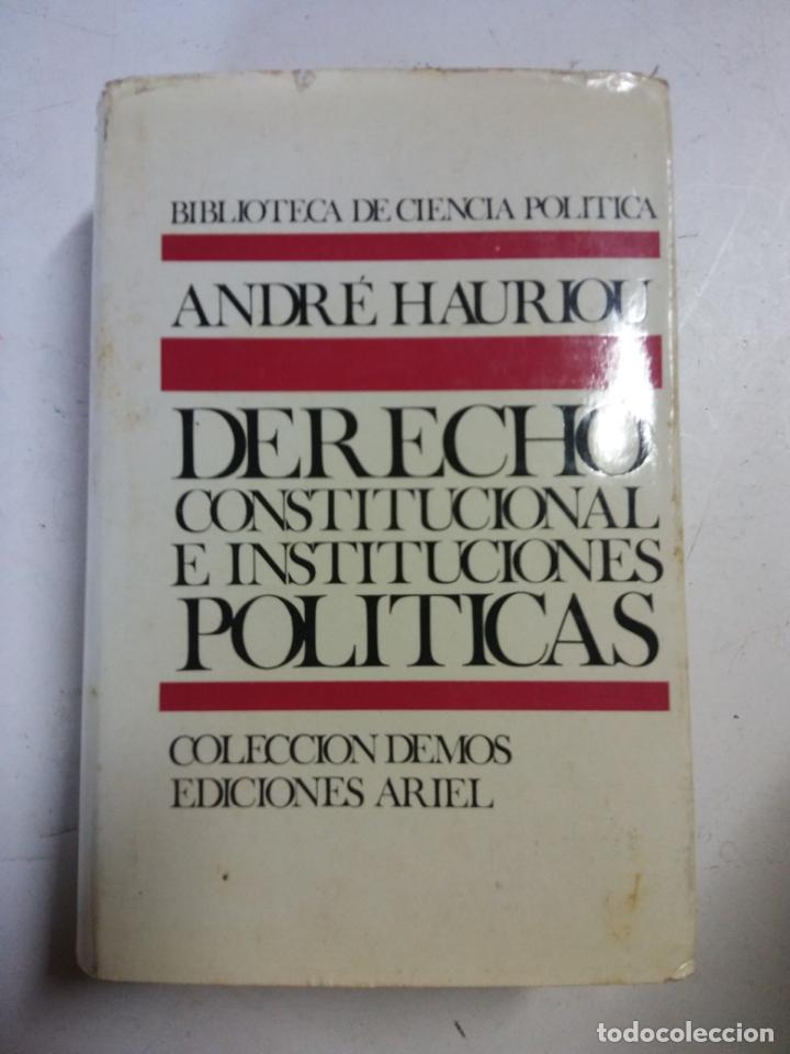 BJS. DERECHO CONTITUCIONAL E INSTITUCIONES POLITICAS. POR ANDRE HAURIOU. EDC ARIEL (Libros de Segunda Mano - Pensamiento - Política)
