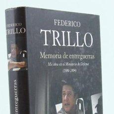 Libros de segunda mano: MEMORIA DE ENTREGUERRAS,MIS AÑOS EN EL MINISTERIO DE DEFENSA (2000-2004) FEDERICO TRILLO,EDITORIAL P. Lote 136092478