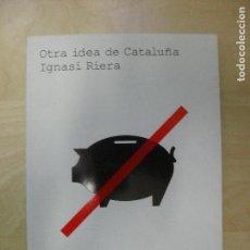 Libros de segunda mano: OTRA IDEA DE CATALUNA/ GASSIOT, IGNASI RIERA ED. DEBATE 2008 167PP. Lote 136211606