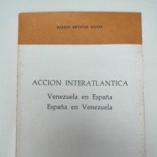 Libros de segunda mano: ACCIÓN INTERATLÁNTICA - VENEZUELA EN ESPAÑA ESPAÑA EN VENEZUELA 1977. Lote 136560214