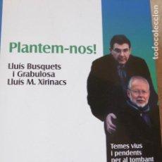 Libros de segunda mano: PLANTEM-NOS!. BUSQUETS, GRABULOSA, XIRINACS.. Lote 137137998