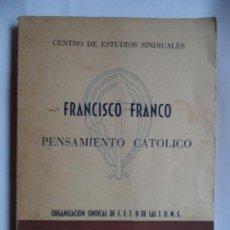 Libros de segunda mano: FRANCISCO FRANCO PENSAMIENTO CATOLICO.ORGANIZACION SINDICAL DE FET Y DE JONS.AÑO 1958. Lote 137344546