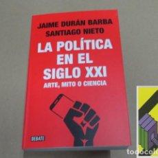 Libros de segunda mano: DURAN BARBA, JAIME/ NIETO, SANTIAGO:LA POLÍTICA EN EL SIGLO XXI. ARTE,MITO O CIENCIA. Lote 138751430