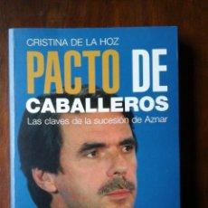 Libros de segunda mano: PACTO DE CABALLEROS LAS CLAVES DE LA SUCESIÓN DE AZNAR. Lote 139027238