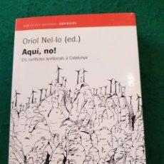Libros de segunda mano: AQUI, NO! ELS CONFLICTES TERRITORIALS A CATALUNYA - ORIOL NEL.LO (ED.). Lote 139205682