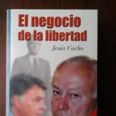 Libros de segunda mano: EL NEGOCIO DE LA LIBERTAD. JESUS CACHO. Lote 139332986