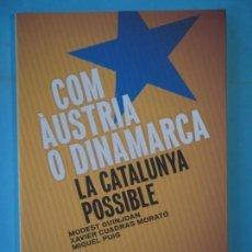 Libros de segunda mano: COM AUSTRIA O DINAMARCA, LA CATALUNYA POSSIBLE - MODEST GUINJOAN I D'ALTRES - PORTIC, 2013, 1ª ED.. Lote 139554698