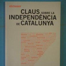 Libros de segunda mano: CLAUS SOBRE LA INDEPENDENCIA DE CATALUNYA - VARIS AUTORS - COMANEGRA, 2013, 1ª EDICIO (COM NOU). Lote 139555910