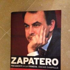 Libros de segunda mano: ZAPATERO. PRESIDENTE A LA PRIMERA (ÓSCAR CAMPILLO). Lote 139618664