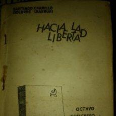 Libros de segunda mano: HACIA LA LIBERTAD. OCTAVO CONGRESO DEL PARTIDO COMUNISTA DE ESPAÑA. SANTIAGO CARRILLO. DOLORES IBARR. Lote 139659134