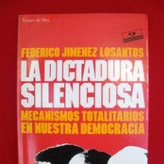 Libros de segunda mano: LA DICTADURA SILENCIOSA-FEDERICO JIMENEZ LOSANTOS/ MECANISMOS TOTALITARIOS EN NUESTRA DEMOCRACIA. Lote 140841942