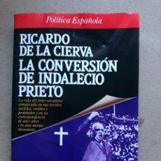 Libros de segunda mano: LA CONVERSIÓN DE INDALECIO PRIETO. RICARDO DE LA CIERVA. PLAZA & JANÉS EDITORES 1988.. Lote 141063934