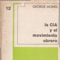Libros de segunda mano: LA CIA Y EL MOVIMIENTO OBRERO - MORRIS, GEORGE 1967 (MÉXICO D.F.). Lote 141173934