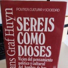 Libros de segunda mano: SEREIS COMO DIOSES. VICIOS DEL PENSAMIENTO POLITICO Y CULTURAL DEL HOMBRE DE HOY - GRAF HUYN, HANS. Lote 141225378