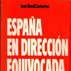 Libros de segunda mano: ESPAÑA EN DIRECCIÓN EQUIVOCADA / JUAN ROSELL LASTORTRAS. Lote 141636618