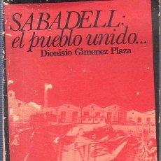 Libros de segunda mano: SABADELL : EL PUEBLO UNIDO. SIONISIO GIMENEZ PLAZA. 1976.. Lote 199244208