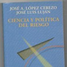 Libros de segunda mano: CIENCIA Y POLÍTICA DE RIESGO. JOSÉ A. LÓPEZ CEREZO. JOSÉ LUIS LUJÁN. Lote 143116266