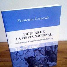 Libros de segunda mano: FIGURAS DE LA FIESTA NACIONAL PROTAGONISTAS TRANSICIÓN. CERECEDO, FRANCISCO. 1 ª ED. 2007. Lote 143632910