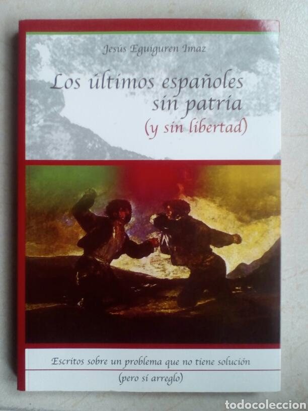 LOS ÚLTIMOS ESPAÑOLES SIN PATRIA (Y SIN LIBERTAD). JESÚS EQUIGUREN IMAZ (Libros de Segunda Mano - Pensamiento - Política)